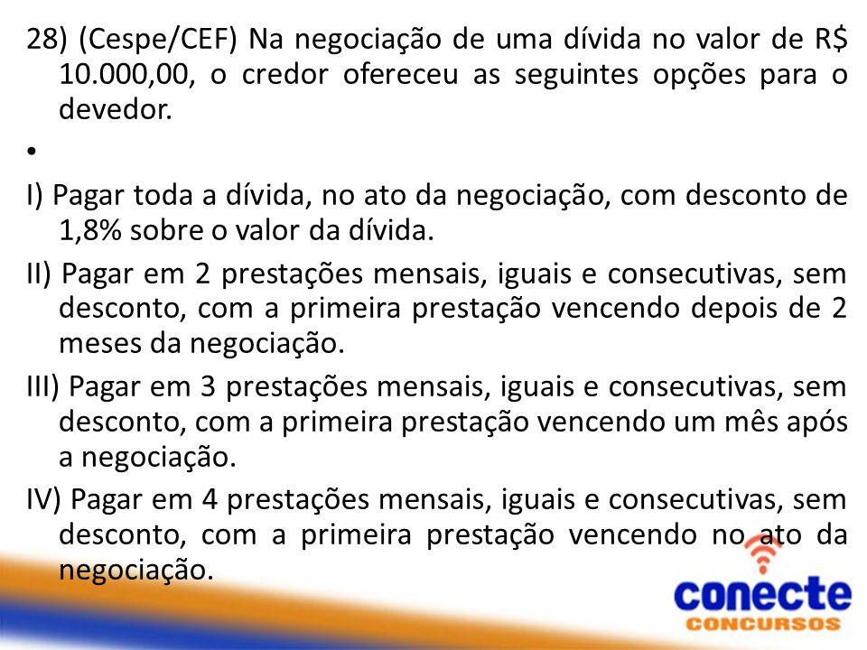 28) (Cespe/CEF) Na negociação de uma dívida no valor de R$ 10