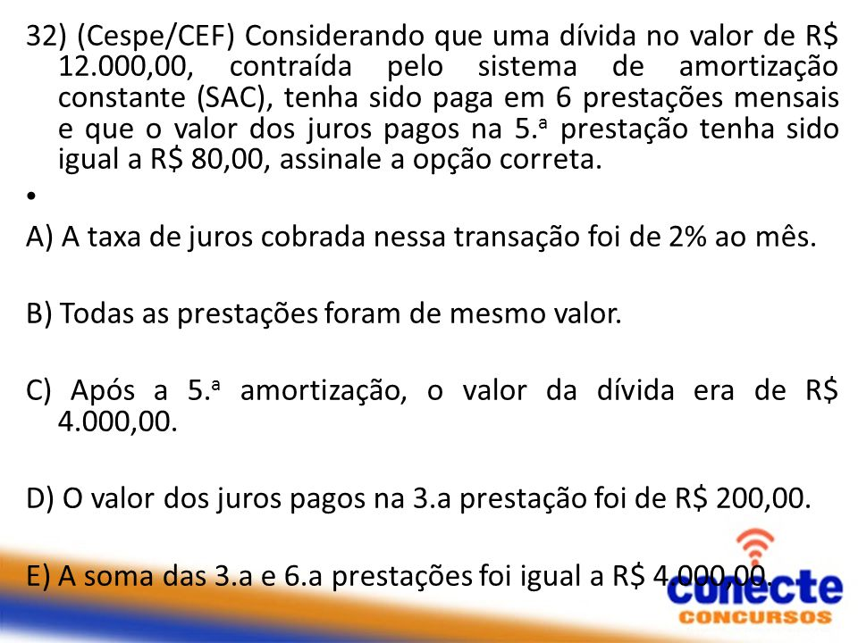 32) (Cespe/CEF) Considerando que uma dívida no valor de R$ 12