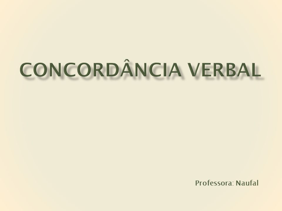 Concordância verbal Professora: Naufal