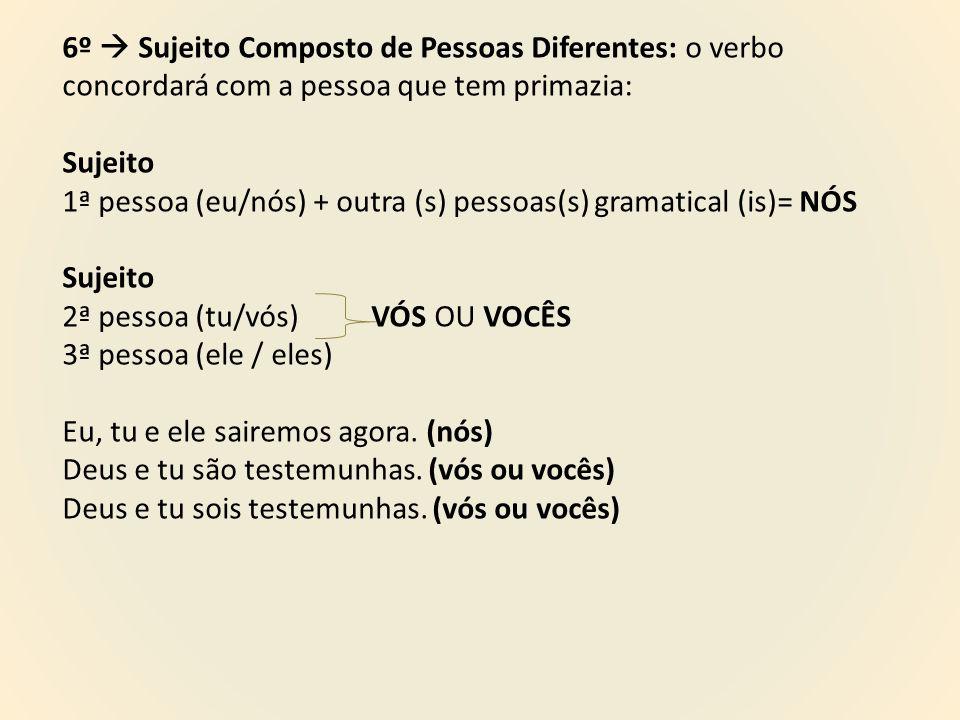 6º  Sujeito Composto de Pessoas Diferentes: o verbo concordará com a pessoa que tem primazia: