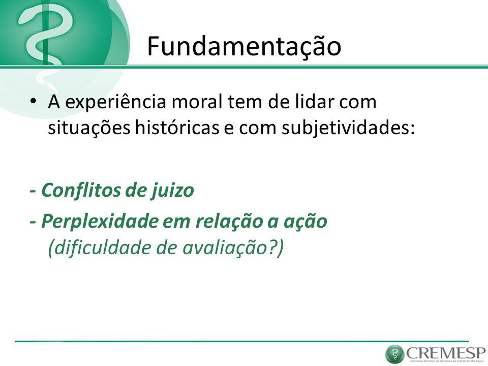 Fundamentação A experiência moral tem de lidar com situações históricas e com subjetividades: - Conflitos de juizo.