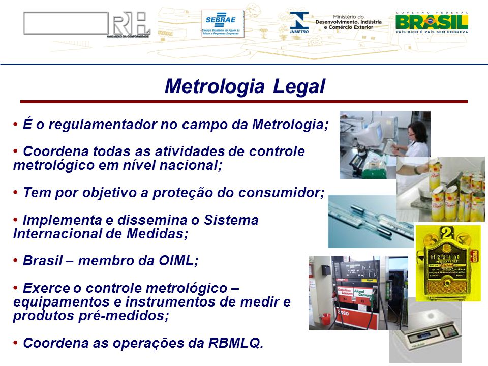 Metrologia Legal É o regulamentador no campo da Metrologia;