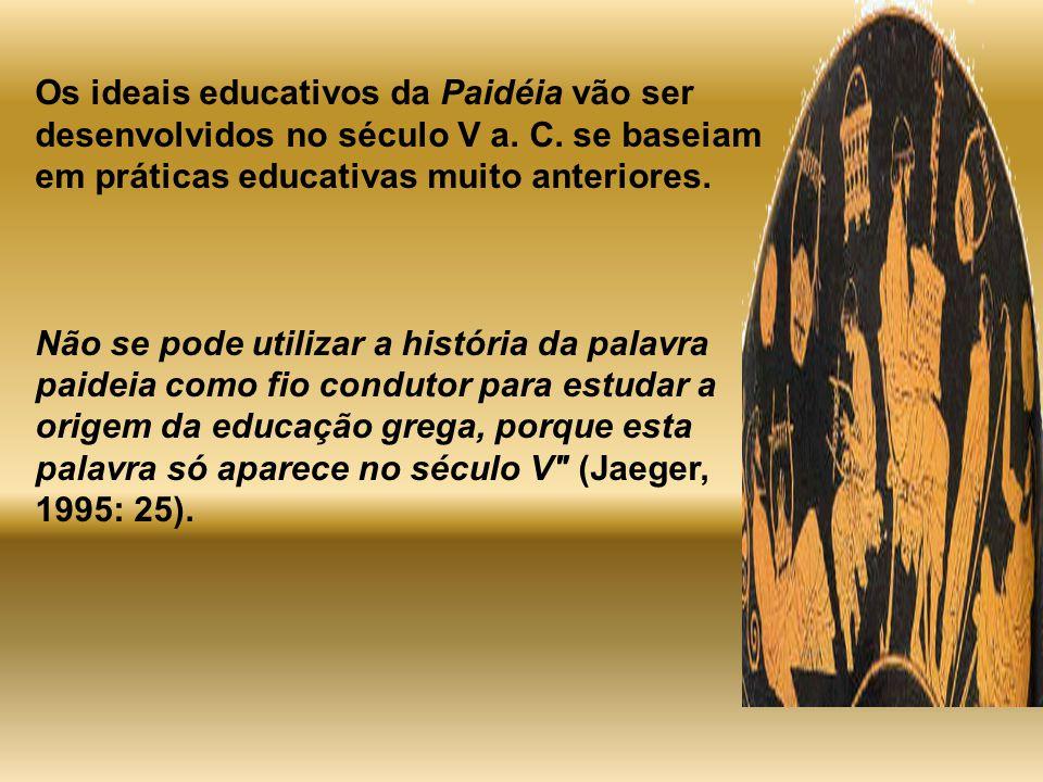 Os ideais educativos da Paidéia vão ser desenvolvidos no século V a. C