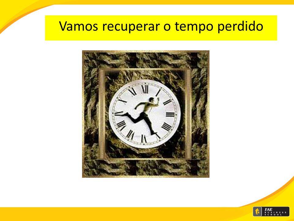 Vamos recuperar o tempo perdido