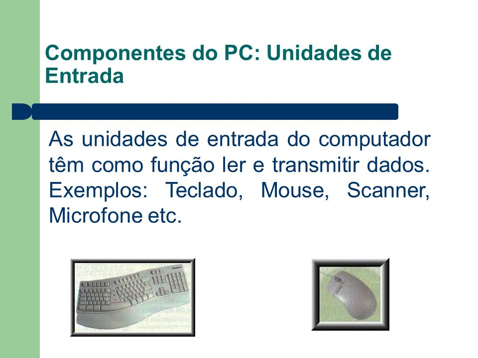 Componentes do PC: Unidades de Entrada