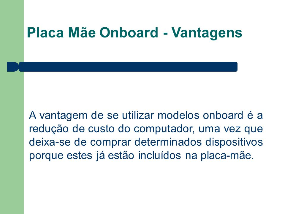 Placa Mãe Onboard - Vantagens