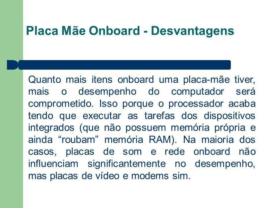 Placa Mãe Onboard - Desvantagens