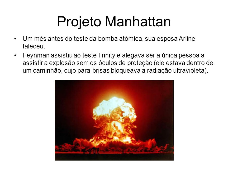 Projeto Manhattan Um mês antes do teste da bomba atômica, sua esposa Arline faleceu.