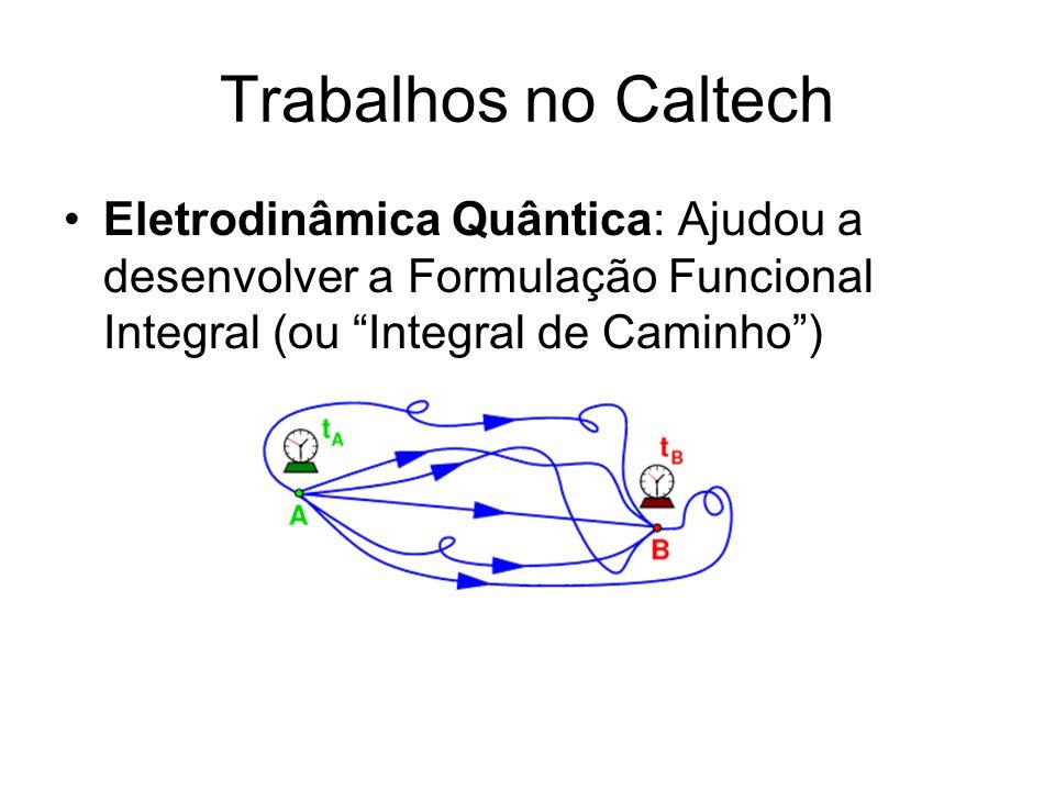 Trabalhos no Caltech Eletrodinâmica Quântica: Ajudou a desenvolver a Formulação Funcional Integral (ou Integral de Caminho )