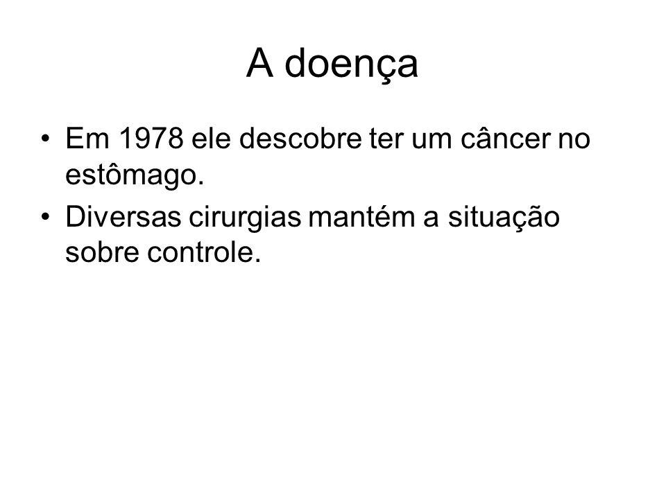 A doença Em 1978 ele descobre ter um câncer no estômago.