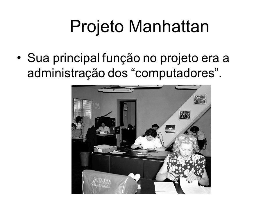 Projeto Manhattan Sua principal função no projeto era a administração dos computadores .