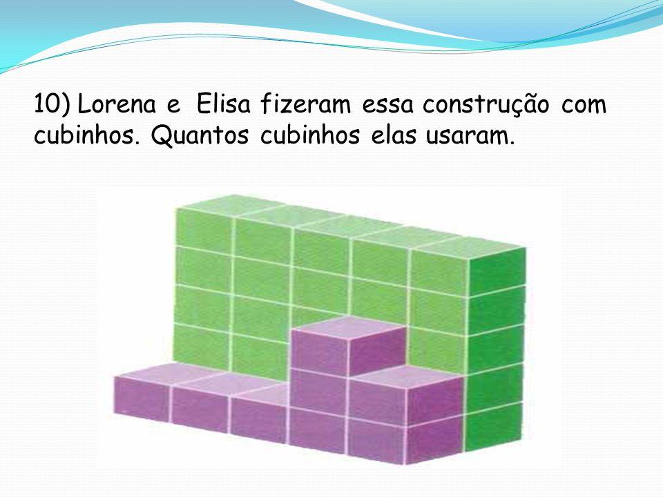 10) Lorena e Elisa fizeram essa construção com cubinhos