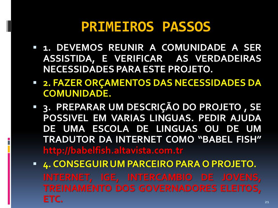 PRIMEIROS PASSOS 1. DEVEMOS REUNIR A COMUNIDADE A SER ASSISTIDA, E VERIFICAR AS VERDADEIRAS NECESSIDADES PARA ESTE PROJETO.