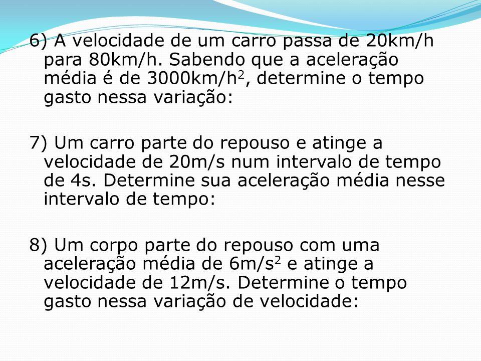 6) A velocidade de um carro passa de 20km/h para 80km/h