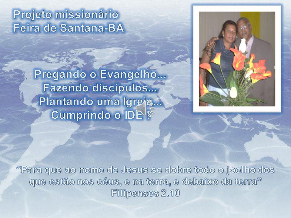 Projeto missionário Feira de Santana-BA Pregando o Evangelho...