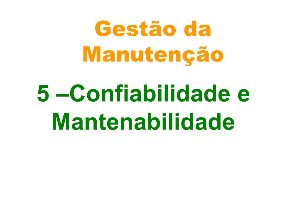 5 –Confiabilidade e Mantenabilidade