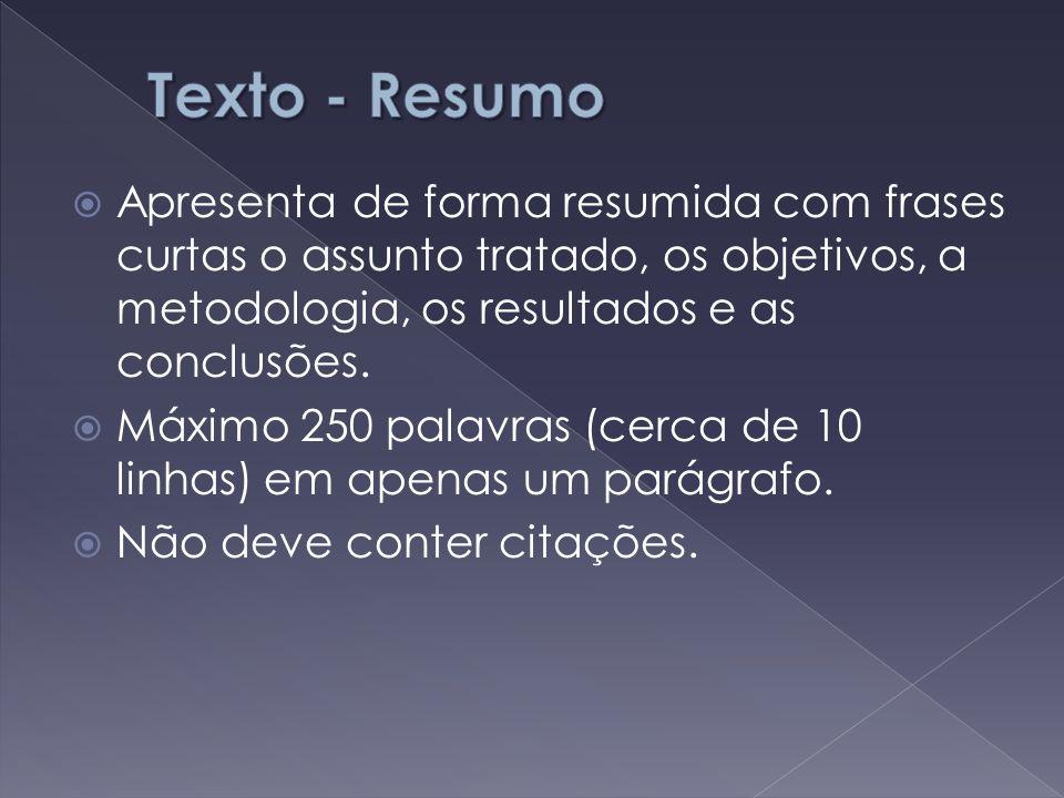 Texto - Resumo Apresenta de forma resumida com frases curtas o assunto tratado, os objetivos, a metodologia, os resultados e as conclusões.
