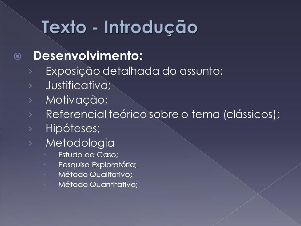 Texto - Introdução Desenvolvimento: Exposição detalhada do assunto;