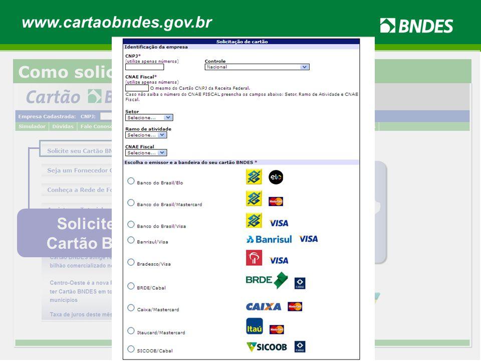 www.cartaobndes.gov.br Como solicitar o Cartão BNDES Solicite seu Cartão BNDES