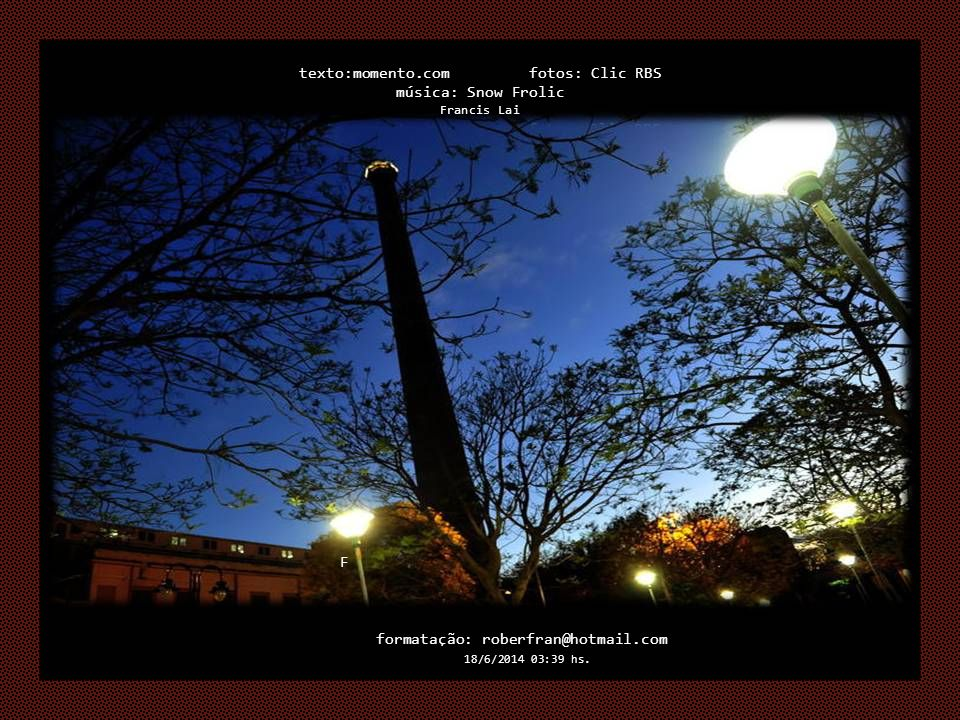 texto:momento.com fotos: Clic RBS música: Snow Frolic Francis Lai