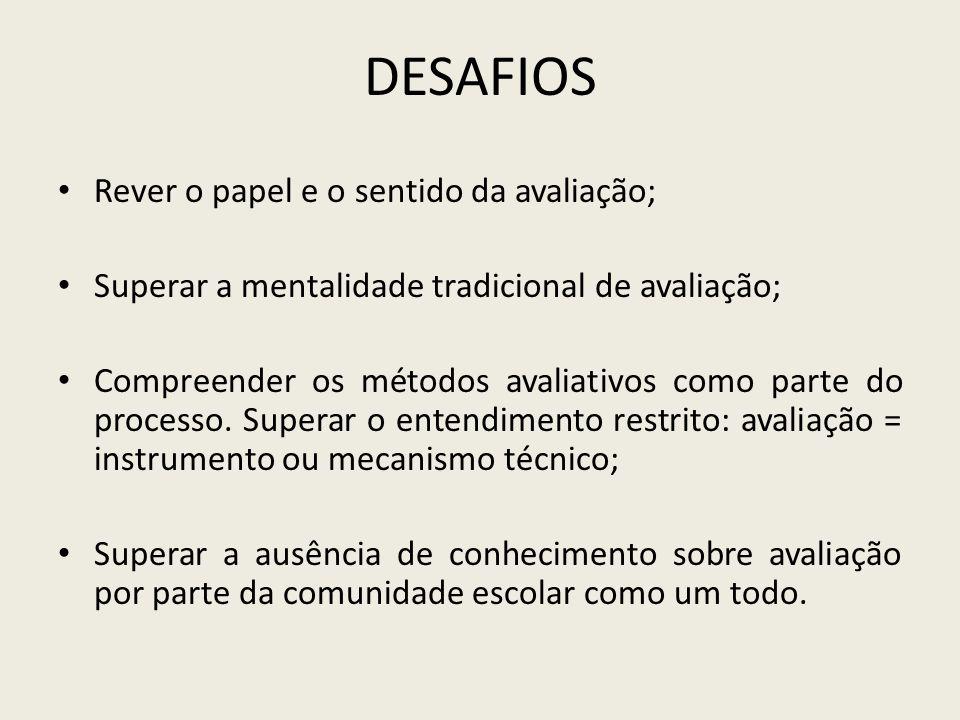 DESAFIOS Rever o papel e o sentido da avaliação;