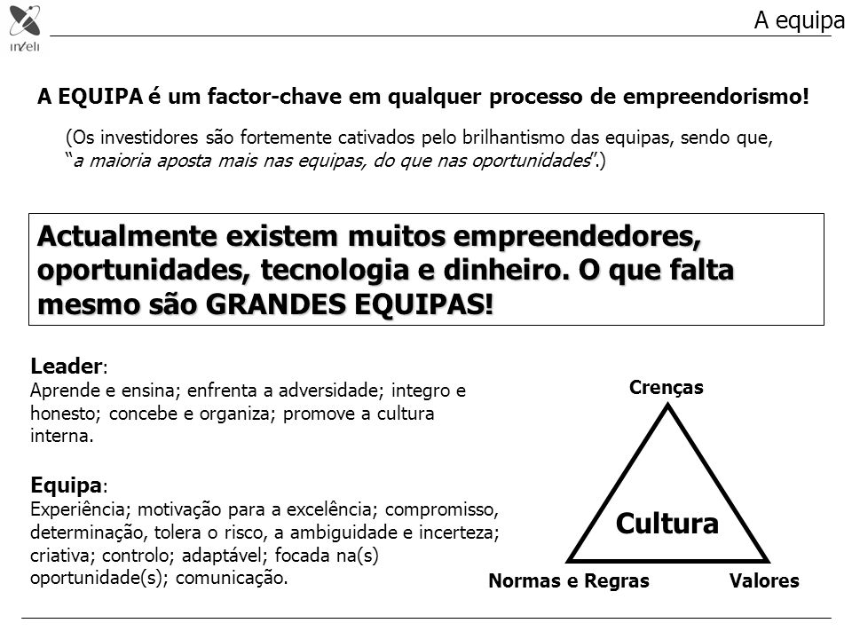 A equipa A EQUIPA é um factor-chave em qualquer processo de empreendorismo!