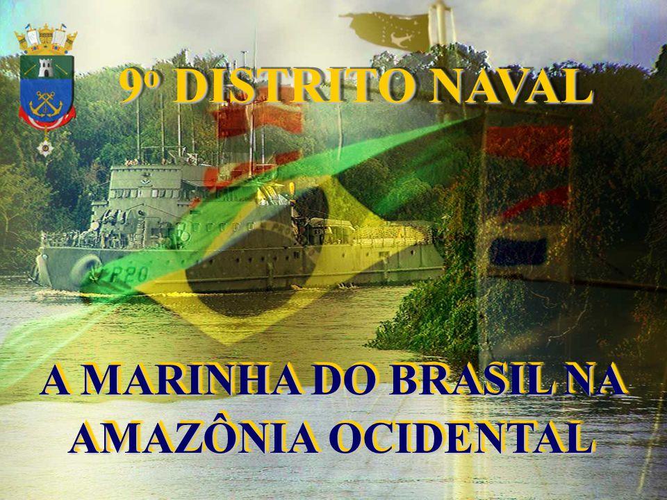 9o DISTRITO NAVAL A MARINHA DO BRASIL NA AMAZÔNIA OCIDENTAL