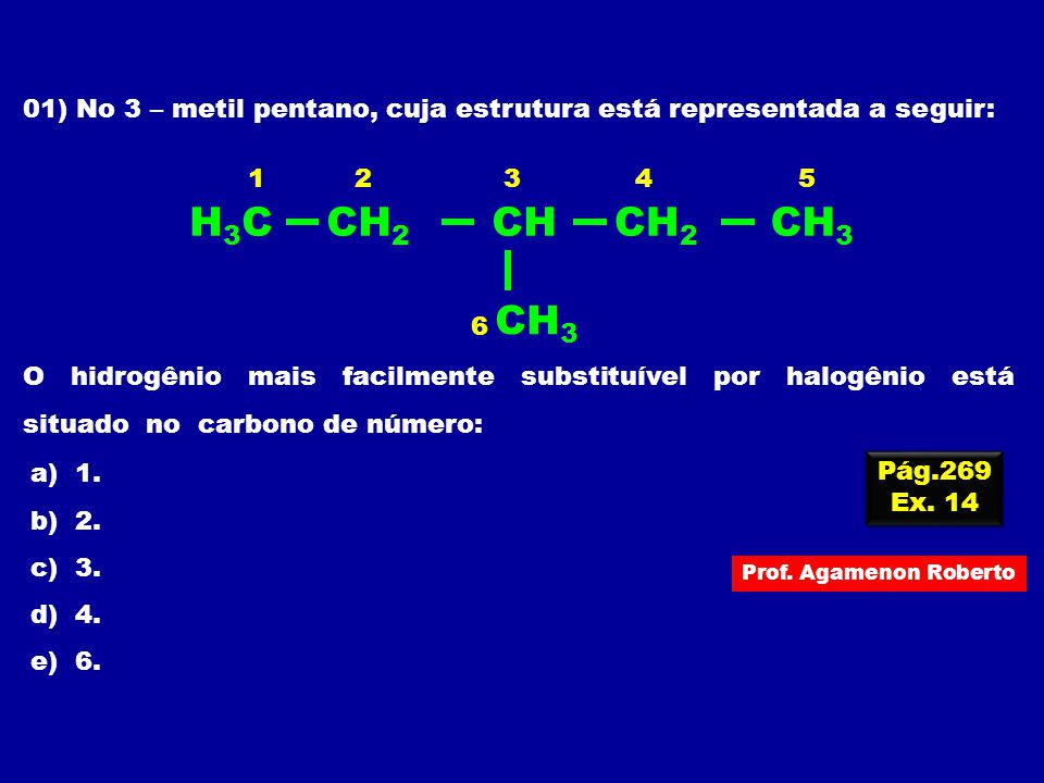 01) No 3 – metil pentano, cuja estrutura está representada a seguir: