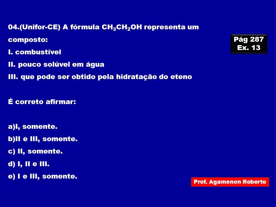 04.(Unifor-CE) A fórmula CH3CH2OH representa um composto: