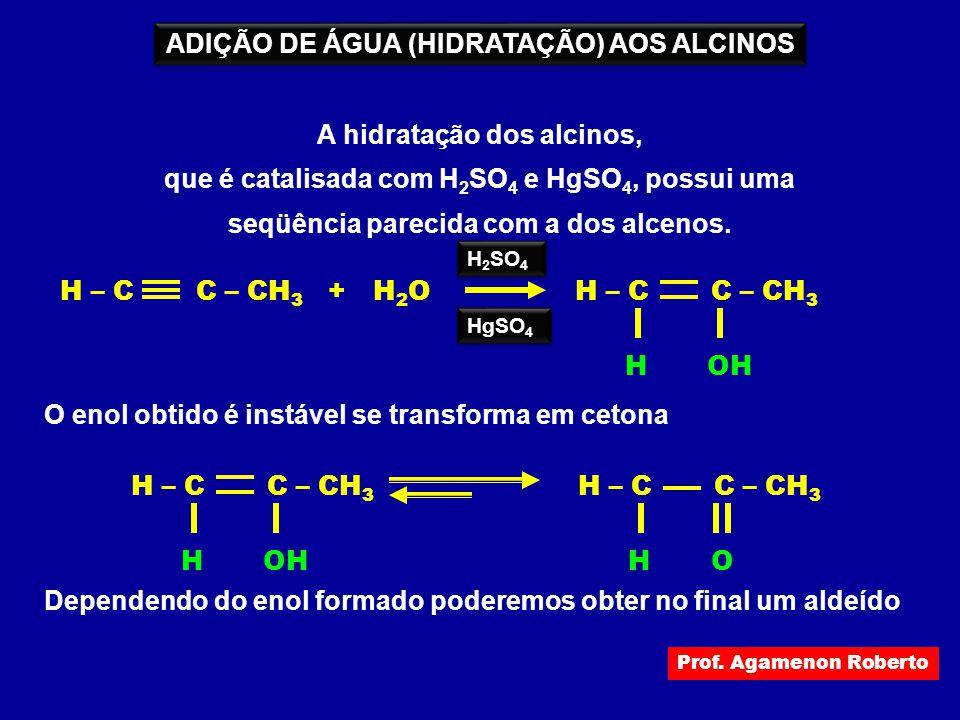 ADIÇÃO DE ÁGUA (HIDRATAÇÃO) AOS ALCINOS A hidratação dos alcinos,