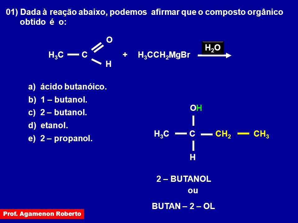 01) Dada à reação abaixo, podemos afirmar que o composto orgânico