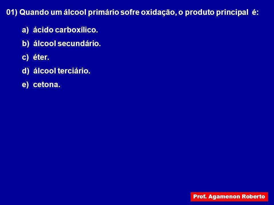 01) Quando um álcool primário sofre oxidação, o produto principal é: