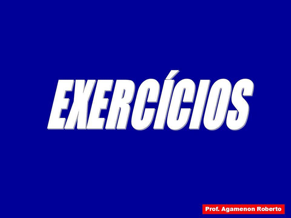EXERCÍCIOS Prof. Agamenon Roberto