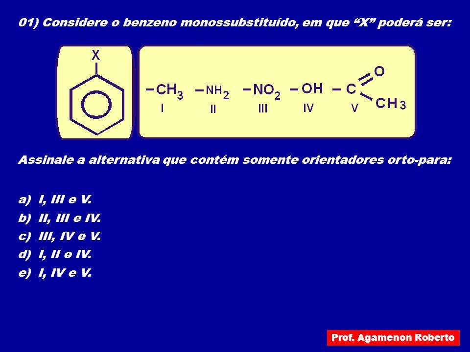 01) Considere o benzeno monossubstituído, em que X poderá ser: