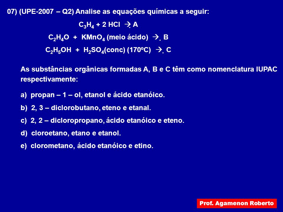 07) (UPE-2007 – Q2) Analise as equações químicas a seguir: