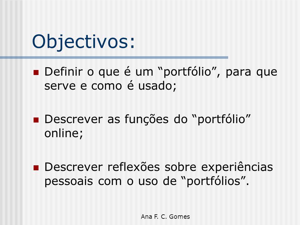 Objectivos: Definir o que é um portfólio , para que serve e como é usado; Descrever as funções do portfólio online;