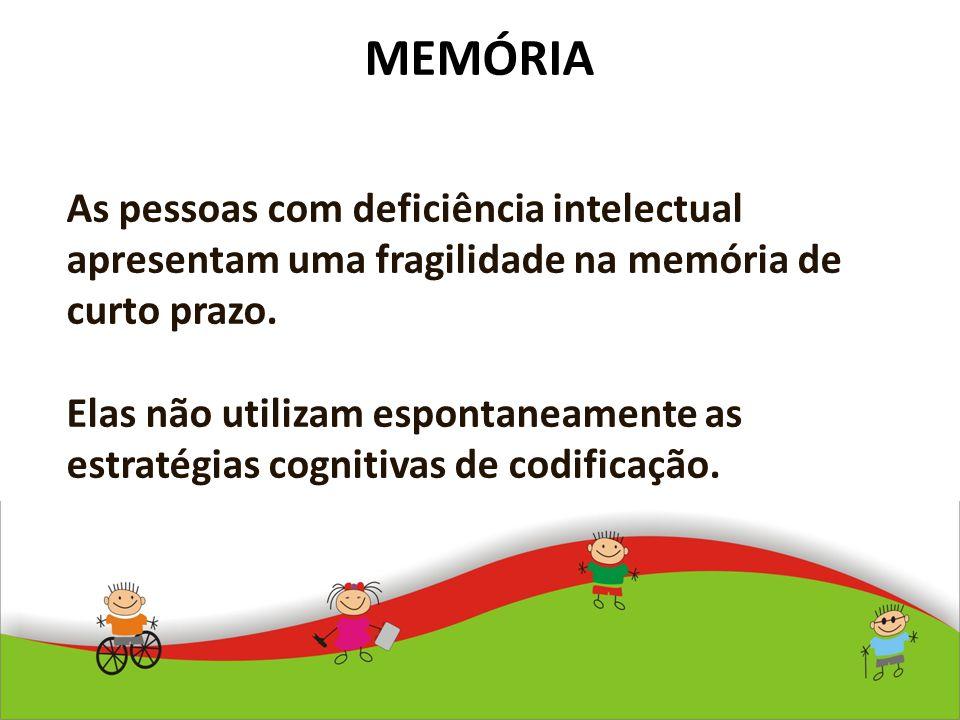 MEMÓRIA As pessoas com deficiência intelectual apresentam uma fragilidade na memória de curto prazo.
