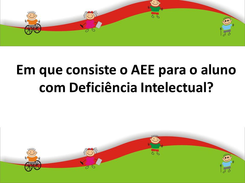 Em que consiste o AEE para o aluno com Deficiência Intelectual