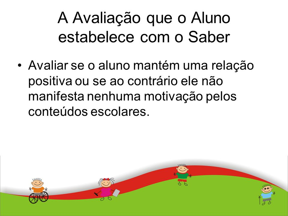 A Avaliação que o Aluno estabelece com o Saber