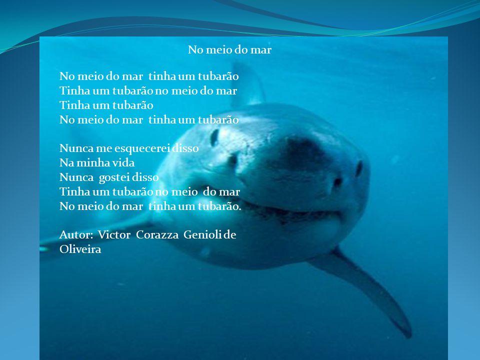 No meio do mar No meio do mar tinha um tubarão. Tinha um tubarão no meio do mar. Tinha um tubarão.
