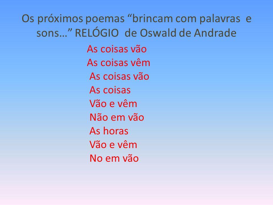 Os próximos poemas brincam com palavras e sons… RELÓGIO de Oswald de Andrade