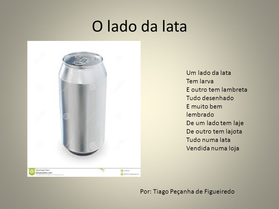 O lado da lata Um lado da lata Tem larva E outro tem lambreta