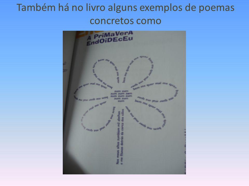 Também há no livro alguns exemplos de poemas concretos como