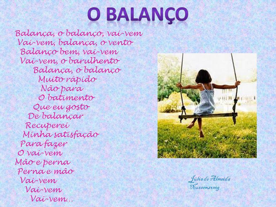 O balanço Balança, o balanço, vai-vem Vai-vem, balança, o vento