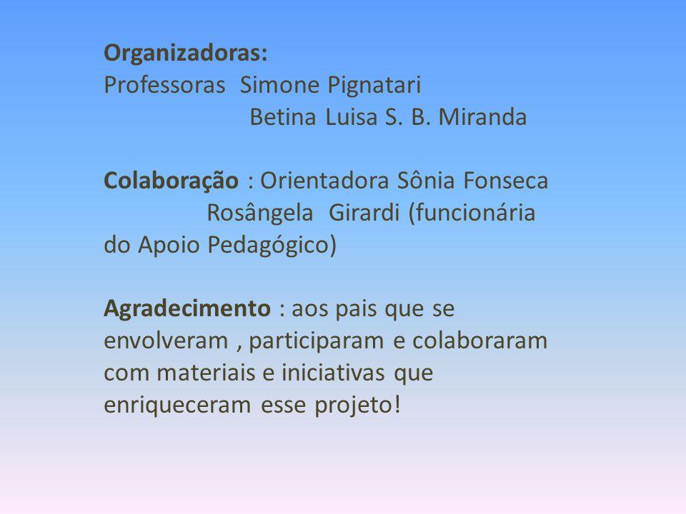 Organizadoras: Professoras Simone Pignatari. Betina Luisa S. B. Miranda. Colaboração : Orientadora Sônia Fonseca.