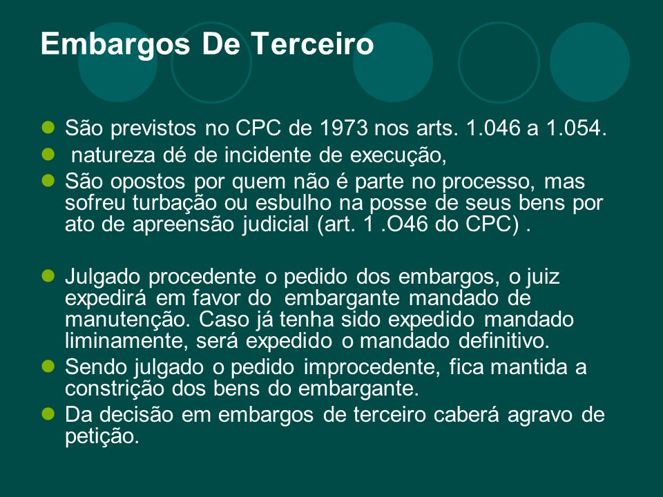 Embargos De Terceiro São previstos no CPC de 1973 nos arts. 1.046 a 1.054. natureza dé de incidente de execução,