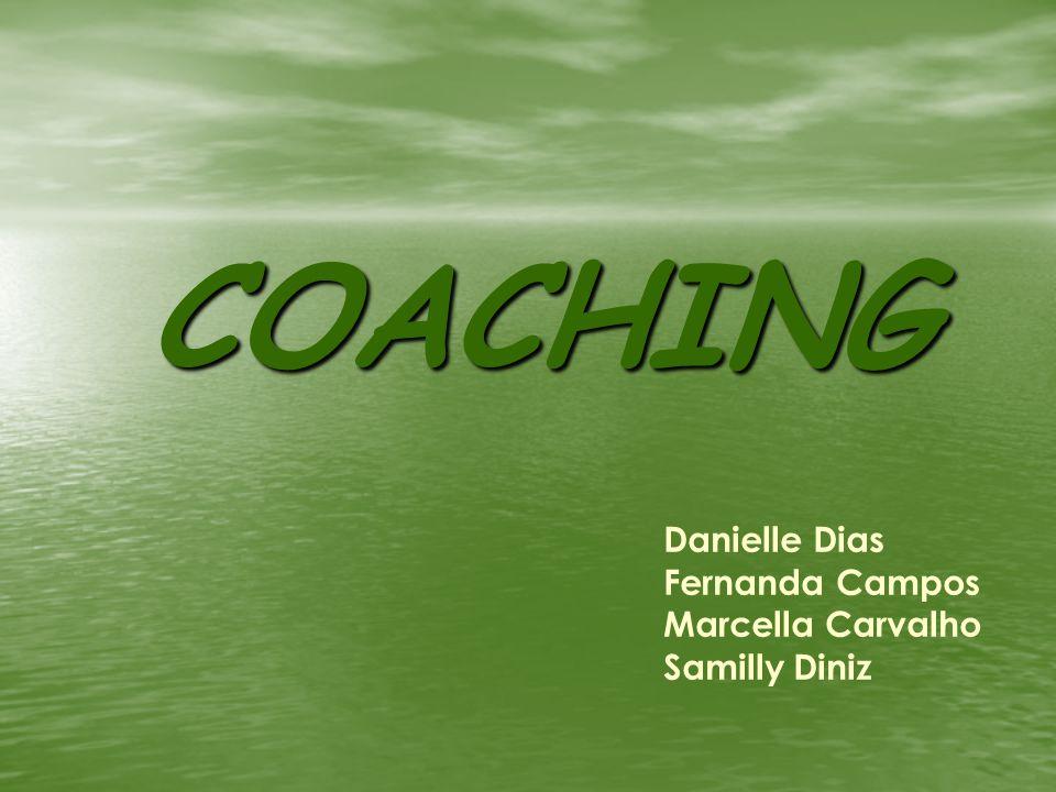 COACHING Danielle Dias Fernanda Campos Marcella Carvalho Samilly Diniz