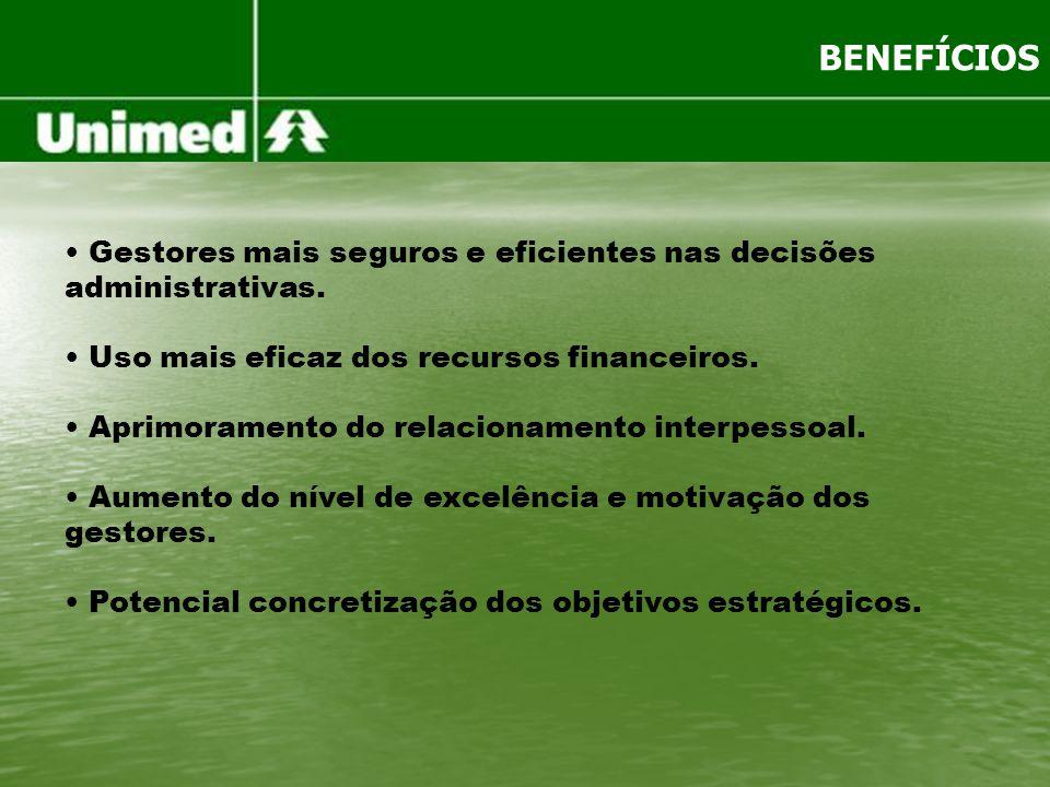 BENEFÍCIOS Gestores mais seguros e eficientes nas decisões administrativas. Uso mais eficaz dos recursos financeiros.