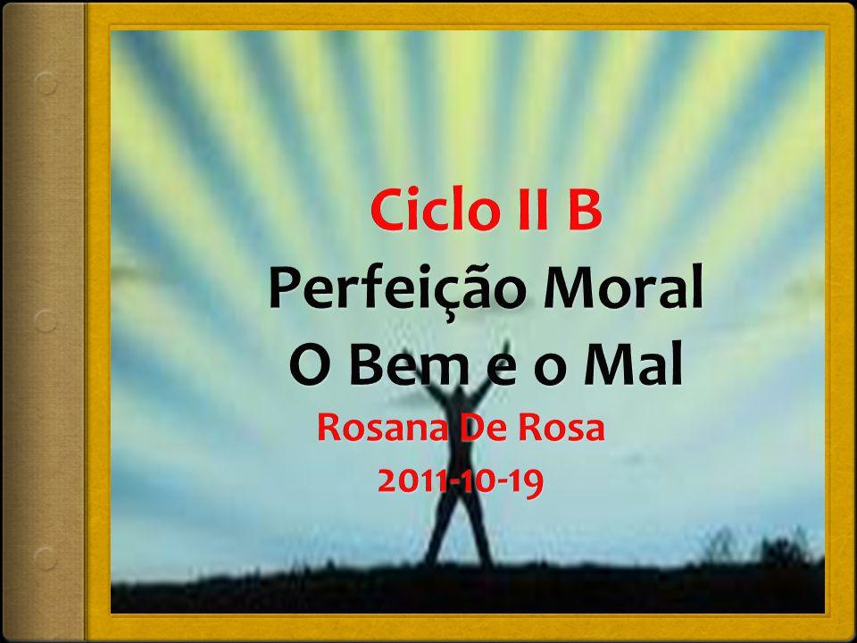Ciclo II B Perfeição Moral O Bem e o Mal