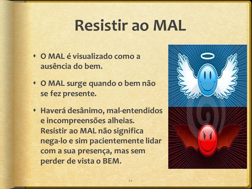 Resistir ao MAL O MAL é visualizado como a ausência do bem.